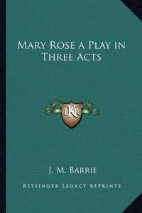 Mary Rose a Play in Three Acts