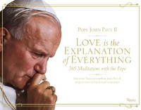 Love Is the Explanation of Everything: 365 Meditations with the Pope: Essential Thoughts of Pope...