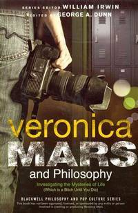 Veronica Mars and Philosophy: Investigating the Mysteries of Life (Which is a Bitch Until You...