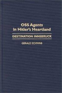 OSS Agents in Hitler's Heartland: Destination Innsbruck