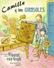 Camille y Los Girasoles: Un cuento sobre Vincent van Gogh (Spanish Edition)