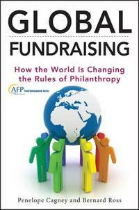 Global Fundraising: How the World is Changing the Rules of Philanthropy (The AFP/Wiley Fund...