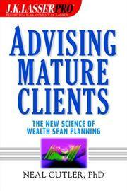 J. K. Lasser Pro Advising Mature Clients: The New Science of Wealth Span Planning