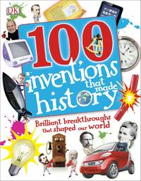 100 Inventions That Made History: Brilliant Breakthroughs That Shaped Our World (100 in History)