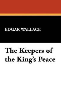 The Keepers of the King's Peace by Edgar Wallace - Paperback - 2008-02-15 - from Ergodebooks and Biblio.com