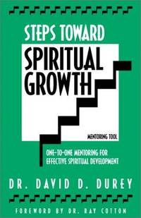 Steps Toward Spiritual Growth: One-To-One Mentoring For Effective Spiritual Development...