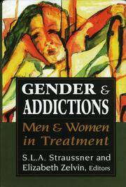 Gender and Addictions:   Men and Women in Treatment
