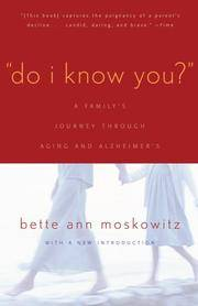 DO I KNOW YOU? A FAMILY'S JOURNEY THROUGH AGING AND ALZHEIMER'S