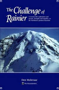 The Challenge of Rainier: A Record of the Explorations and Ascents, Triumphs and Tragedies, on...