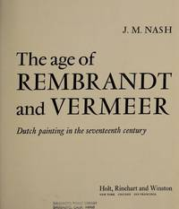 THE AGE OF REMBRANDT AND VERMEER: Dutch Painting in the Seventeenth Century