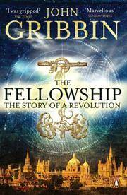 The Fellowship: The Story of the Royal Society and a Scientific Revolution: The Story of a...