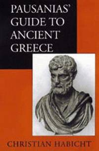 Pausanias' Guide to Ancient Greece (Sather Classical Lectures, 50) by Christian Habicht - Paperback - 1998 - from Revaluation Books (SKU: x-0520061705)