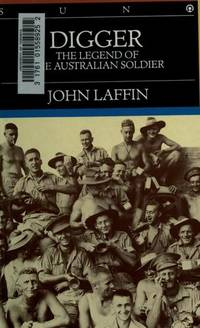 DIGGER: The Legend of the Australian Soldier by  John Laffin - Hardcover - 1986 - from johnson rare books & archives (SKU: 64699)