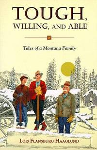 Tough, Willing, and Able  Tales of a Montana Family