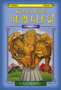 Myth-O-Mania: Get to Work, Hercules! - Book #7