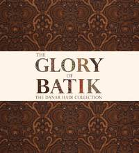 THE GLORY OF BATIK. The Danar Hadi Collection.