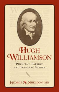 Hugh Williamson: Physician, Patriot, and Founding Father