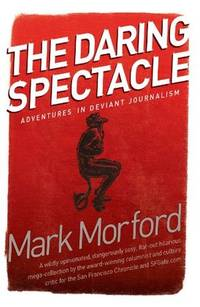 The Daring Spectacle Adventures in Deviant Journalism