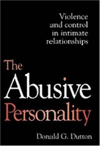 The Abusive Personality: Violence and Control in Intimate Relationships