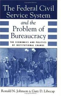 The Federal Civil Service System and the Problem of Bureaucracy: The Economics and Politics of Institutional Change (National Bureau of Economic Research Series on Long-Term Factors in Economic Dev) by  Gary D  Ronald N.; Libecap - Hardcover - 2nd ed - 11/15/1994 - from SequiturBooks (SKU: 1708110027)