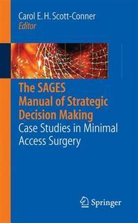 The SAGES Manual of Strategic Decision Making: Case Studies in Minimal Access Surgery
