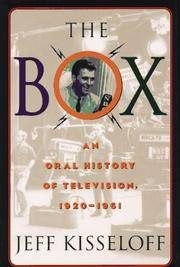 The Box: An Oral History of Television, 1929-1961 by Jeff Kisseloff - Hardcover - November 1995 - from Jane Addams Book Shop and Biblio.co.uk
