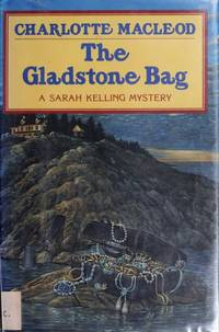 The Gladstone Bag: A Sarah Kelling Mystery by  Charlotte MacLeod - First Edition - 1990 - from skylarkerbooks (SKU: 002413)
