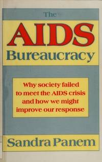 The Aids Bureaucracy: Why Society Failed to Meet the Aids Crisis and How We Might Impove Our...