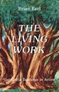 The Living Work : Gurdjieff's Teachings in Action by Brian Earl - Paperback - First Edition - 1984 - from Manyhills Books (SKU: 12040097)