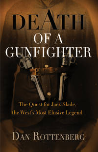 DEATH OF A GUNFIGHTER The Quest for Jack Slade, the West's Most Elusive  Legend