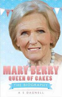 MARY BERRY QUEEN OF BRITISH BAKING: THE BIOGRAPHY. by  A S: DAGNELL - UK,8vo HB+dw/dj,1st edn. - from R. J. A. PAXTON-DENNY. (SKU: rja588916)