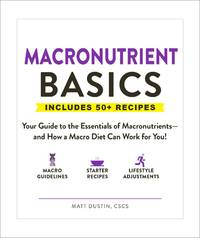 MACRONUTRIENT BASICS: Your Guide To The Essentials Of Macronutrients--And How A Macro Diet Can Work For You!
