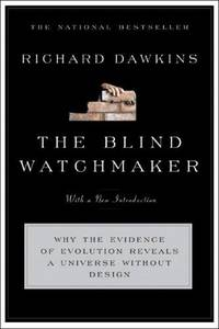 The Blind Watchmaker Why the Evidence of Evolution Reveals a Universe Without Design