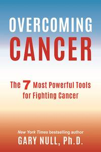 OVERCOMING CANCER: The 7 Most Powerful Tools For Fighting Cancer
