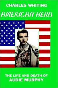 American Hero: The Life And Death Of Audie Murphy