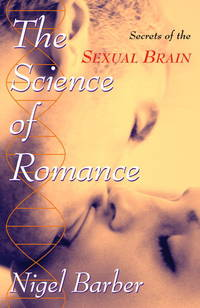 The Science of Romance. Secrets of the Sexual Brain.