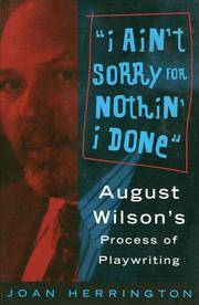 I Ain't Sorry for Nothin' I Done: August Wilson's Process of Playwriting