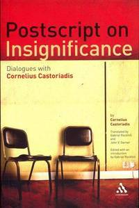 Postscript on Insignificance:  Dialogues with Cornelius Castoriadis by  Cornelius Castoriadis - Paperback - 2011 - from B-Line Books and Biblio.co.uk