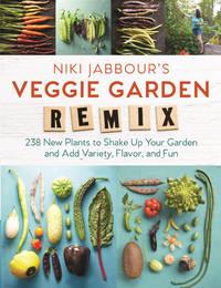 Niki Jabbour's Veggie Garden Remix: 224 New Plants to Shake Up Your Garden and Add Variety,...