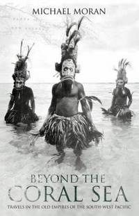 Beyond the Coral Sea - Travels in the Old Empires of the South-West Pacific