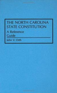 The North Carolina State Constitution: A Reference Guide (Reference Guides to the State Constitutions of the United States)