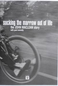 Sucking the Marrow Out of Life : The John Maclean Story