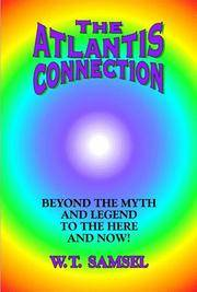 The Atlantis Connection: Beyond the Myth and Legend to the Here and Now!