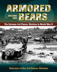 ARMORED BEARS: VOLUME ONE: THE GERMAN 3RD PANZER DIVISION IN WORLD WAR II