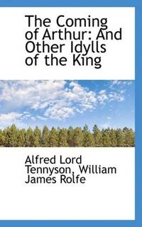 The Coming of Arthur: And Other Idylls of the King by Alfred Lord Tennyson - Paperback - 2009-04-10 - from Ergodebooks (SKU: SONG1103758705)