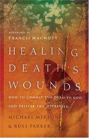 Healing Death's Wounds: HOW TO COMMIT THE DEAD TO GOD AND DELIVER THE OPPRESSED