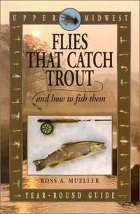 Upper Midwest Flies That Catch Trout and How to Fish Them