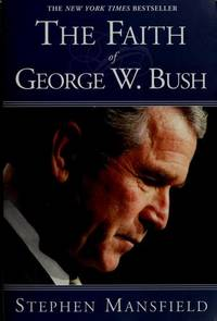 The Faith Of George W. Bush  Bush's spiritual journey and how it shapes  his administration