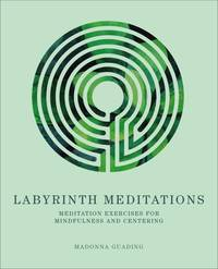 LABYRINTH MEDITATIONS: Exercises For Mindfulness & Centering