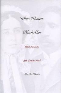 WHITE WOMEN, BLACK MEN : ILLICIT SEX IN THE NINETEENTH-CENTURY SOUTH